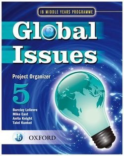 Global Issues: MYP (Middle Years Programme) Project Organizer 5: IB Middle Years Programme - Mike East - 9780199180837
