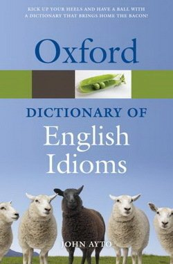 Oxford Dictionary of English Idioms (2010) - John Ayto - 9780199543786