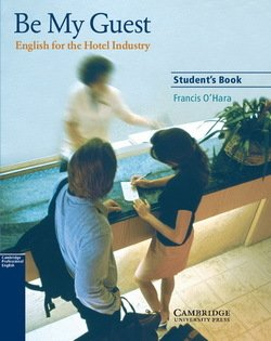 Be My Guest - English for the Hotel Industry Student's Book - Francis O'Hara - 9780521776899