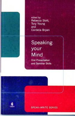 Speaking your Mind: Oral Presentation and Seminar Skills - Rebecca Stott - 9780582382435