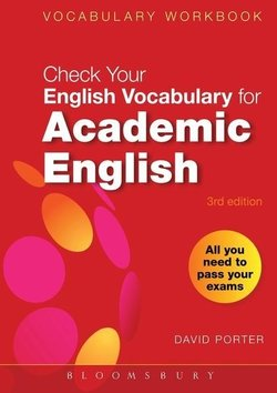Check Your Vocabulary for Academic English: All You Need to Pass Your Exams - David Porter - 9780713682854