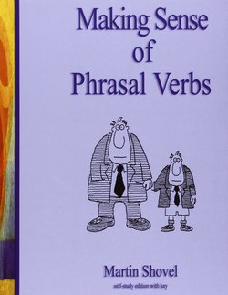 Making Sense of Phrasal Verbs - Martin Shovel - 9780952280804