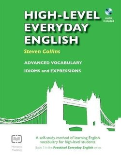 High-level Everyday English: A Self-study Method of Learning English Vocabulary for High-level Students with Audio CD - Steven Collins - 9780952835851