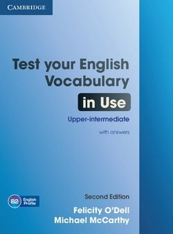 English Vocabulary in Use Upper Intermediate (3rd Edition): Test Your with Answers - Felicity O'Dell - 9781107638785