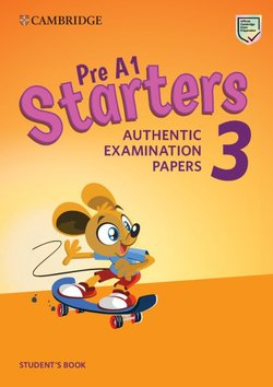 Pre A1 Starters 3 Authentic Examination Papers Student's Book -  - 9781108465113
