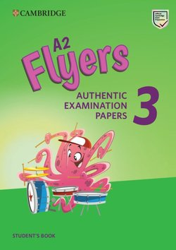 A2 Flyers 3 Authentic Examination Papers Student's Book -  - 9781108465168