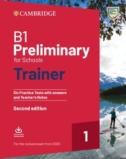 B1 Preliminary for Schools (PET4S) (2020 Exam) Trainer 1 Six Practice Tests with Answers