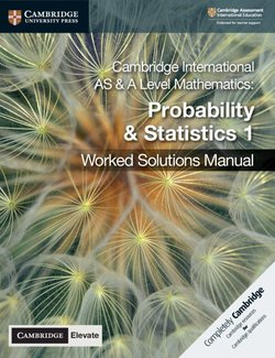 Cambridge International AS & A Level Mathematics (2020 Exam) Probability & Statistics 1 Worked Solutions Manual with Cambridge Elevate - Dean Chalmers - 9781108613095