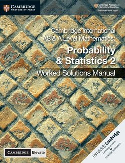 Cambridge International AS & A Level Mathematics (2020 Exam) Probability & Statistics 2 Worked Solutions Manual with Cambridge Elevate - Dean Chalmers - 9781108613101