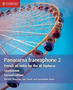French AB Initio for the IB Diploma Panorama Francophone (2nd Revised Edition - 2020 Exam) 2 Coursebook - Daniele Bourdais - 9781108707343