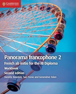 French AB Initio for the IB Diploma Panorama Francophone (2nd Revised Edition - 2020 Exam) 2 Workbook - Daniele Bourdais - 9781108707374