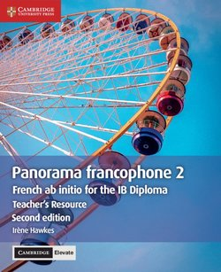 French AB Initio for the IB Diploma Panorama Francophone (2nd Revised Edition - 2020 Exam) 2 Teacher's Resource with Cambridge Elevate - Irene Hawkes - 9781108774789