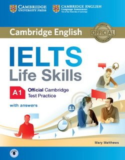 IELTS Life Skills Official Cambridge Test Practice A1 Student's Book with Answers & Audio Download - Mary Matthews - 9781316507124