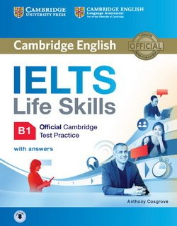 IELTS Life Skills Official Cambridge Test Practice B1 Student's Book with Answers & Audio Download - Anthony Cosgrove - 9781316507155
