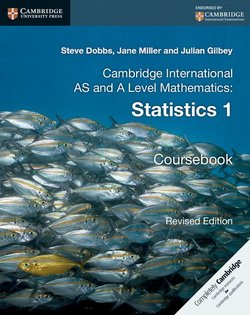Cambridge International AS & A Level Mathematics Statistics 1 Coursebook - Steve Dobbs - 9781316600382