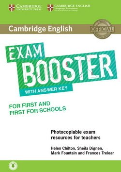 Cambridge English Exam Booster for First (FCE) & First for Schools (FCE4S) Photocopiable Teacher's Edition with Answers & Audio Download - Helen Chilton - 9781316648438