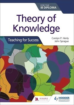 Theory of Knowledge for the IB Diploma: Teaching for Success - Carolyn P. Henly - 9781510474659