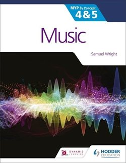 Music for the IB MYP 4 & 5 MYP by Concept - Samuel Wright - 9781510474666