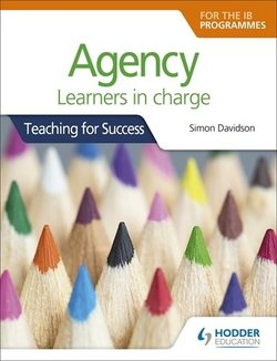 Agency Learners in Charge: Teaching for Success for the IB PYP
