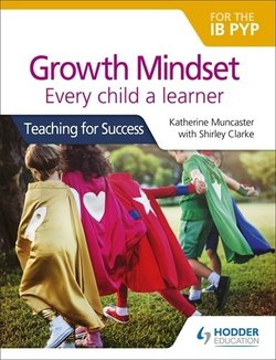Growth Mindset for the IB PYP: Every child a learner: Teaching for Success - Katherine Muncaster - 9781510481169