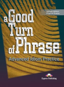 A Good Turn of Phrase; Advanced Idiom Practice Student's Book - James Milton - 9781842168462