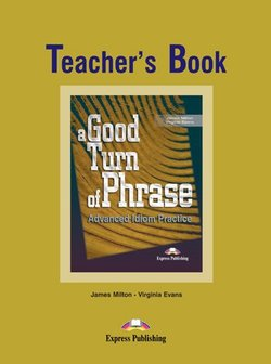 A Good Turn of Phrase; Advanced Idiom Practice Teacher's Book - James Milton - 9781842168479