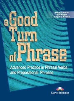 A Good Turn of Phrase; Advanced Practice in Phrasal Verbs and Prepositional Phrases Student's Book - James Milton - 9781842168486