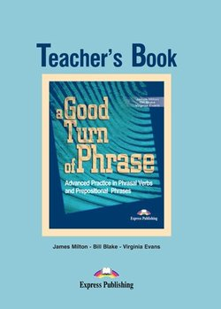 A Good Turn of Phrase; Advanced Practice in Phrasal Verbs and Prepositional Phrases Teacher's Book - James Milton - 9781842168493