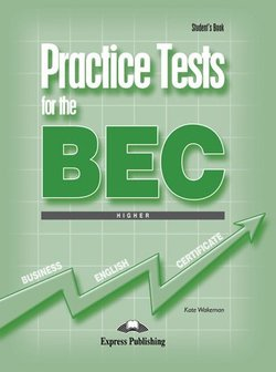 Practice Tests for the BEC Higher Student's Book - Kate Wakezan - 9781846790645