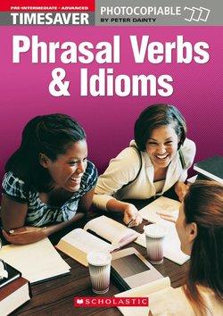 Timesaver Phrasal Verbs and Idioms. Pre-intermediate - Advanced - Peter Dainty