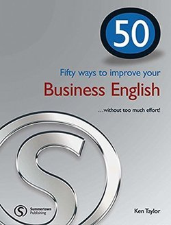 50 Fifty Ways to Improve your Business English . . .without Too Much Effort! - Ken Taylor - 9781902741826