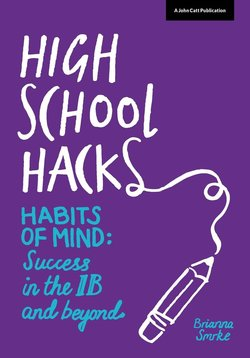 High School Hacks: A Student's Guide to Success in the IB and Beyond - Brianna Smrke - 9781909717756