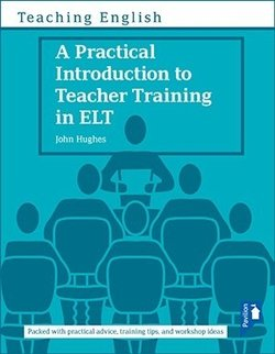 A Practical Introduction to Teacher Training in ELT - John Hughes - 9781910366998