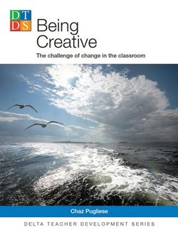 Being Creative; The Challenge of Change in the Classroom - Chaz Pugliese - 9783125013513