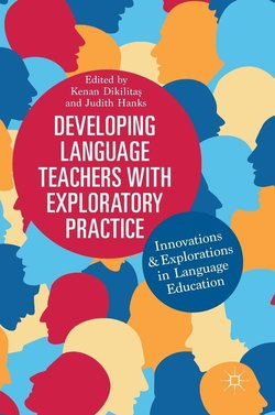 Developing Language Teachers with Exploratory Practice: Innovations and Explorations in Language Education - Kenan Dikilitas - 9783319757346