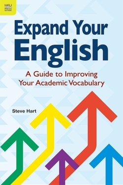 Expand Your English - A Guide to Improving Your Academic Vocabulary - Steve Hart - 9789888390991
