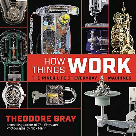 How Things Work: The Inner Life of Everyday Machines - Theodore Gray - 9780316445436