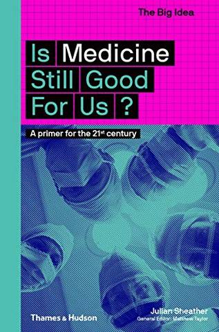 Is Medicine Still Good for Us? - Julian Sheather - 9780500294581