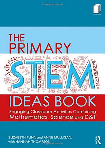 The Primary STEM Ideas Book: Engaging Classroom Activities Combining Mathematics