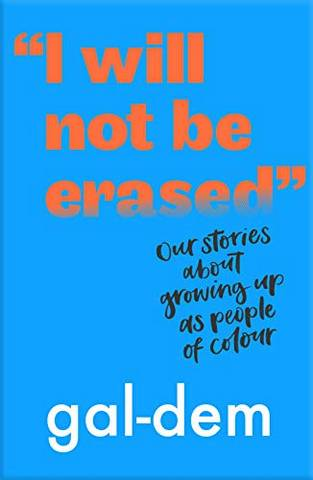 """I Will Not Be Erased"": Our stories about growing up as people of colour - gal-dem - 9781406386370"
