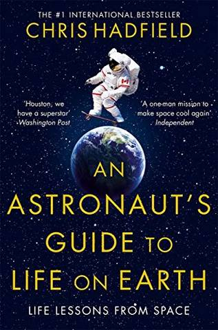 An Astronaut's Guide to Life on Earth - Chris Hadfield - 9781447259947