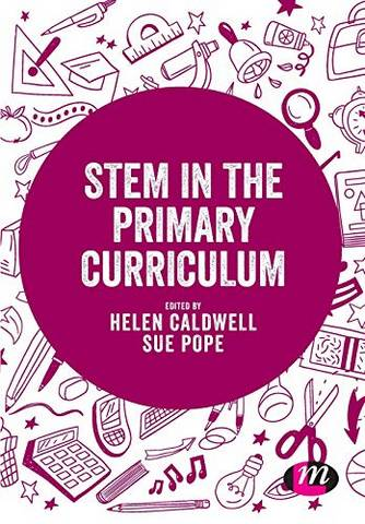 STEM in the Primary Curriculum - Helen Caldwell - 9781526474353