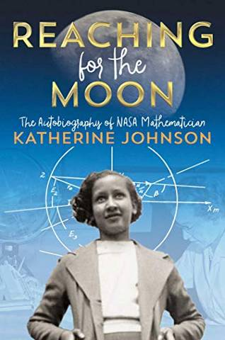 Reaching for the Moon: The Autobiography of NASA Mathematician Katherine Johnson - Katherine Johnson - 9781534440838
