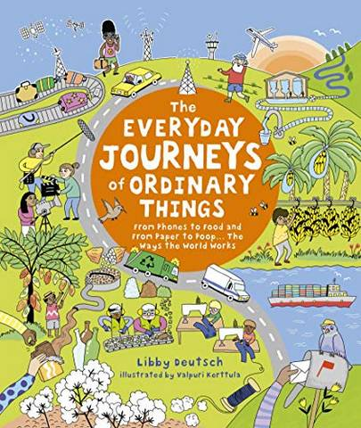 The Everyday Journeys of Ordinary Things: From Phones to Food and From Paper to Poo... The Ways the World Works - Stella Gurney - 9781782406358