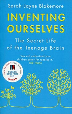 Inventing Ourselves: The Secret Life of the Teenage Brain - Sarah-Jayne Blakemore - 9781784161347