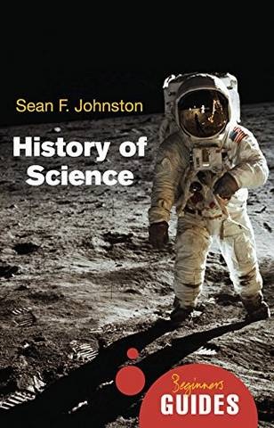 History of Science: A Beginner's Guide - Sean F. Johnston - 9781851686810