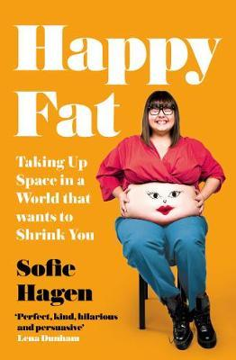 Happy Fat: Taking Up Space in a World That Wants to Shrink You - Sofie Hagen - 9780008293901