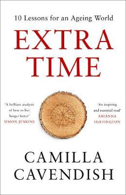 Extra Time: 10 Lessons for Living Longer Better - Camilla Cavendish - 9780008295172