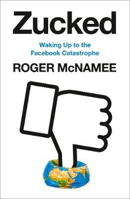 Zucked: Waking Up to the Facebook Catastrophe - Roger McNamee - 9780008319014