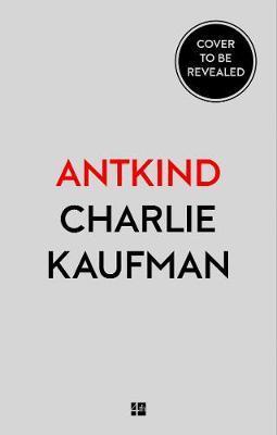 Antkind: A Novel - Charlie Kaufman - 9780008319533